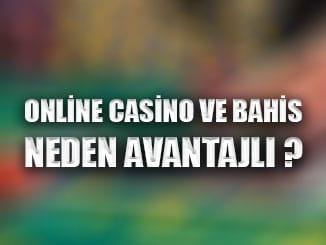 Online bahis ve casino neden avantajlı ?