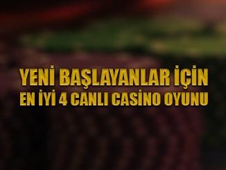 Yeni oyuncular için en iyi 4 canlı casino oyunu